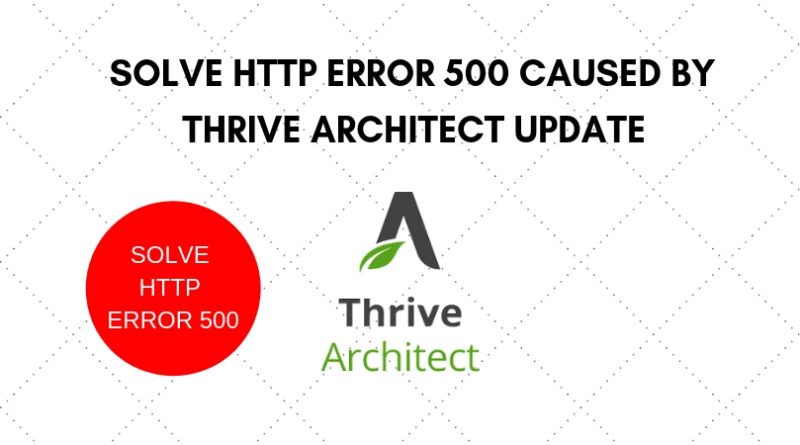 Fix HTTP Error 500 Caused by Thrive Architect update