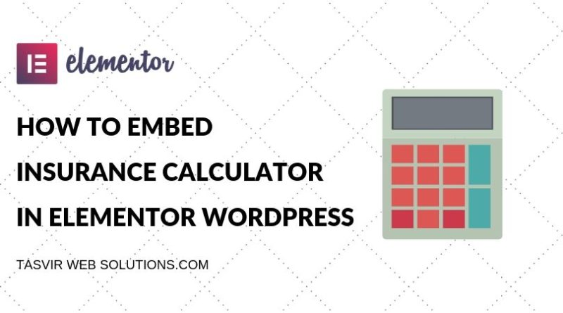 HOW TO EMBED INSURANCE CALCULATOR IN ELEMENTOR WORDPRESS