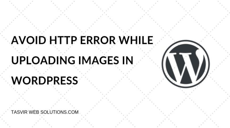 Avoid HTTP Error while uploading images in WordPress